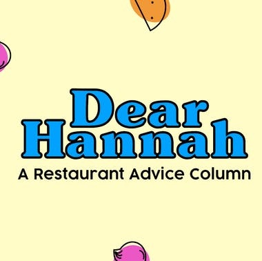 Dear Hannah: A Restaurant Advice Column