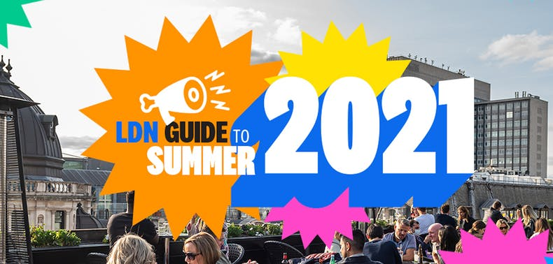 The Infatuation LDN Guide To Summer 2021